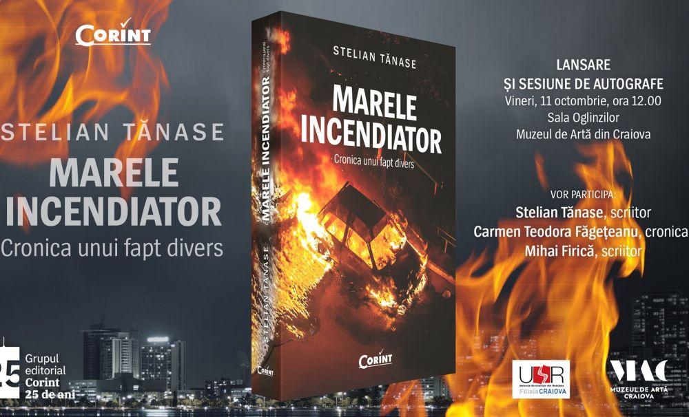 Stelian Tănase lansează romanul Marele incendiator. Cronica unui fapt divers la Muzeul de Artă din Craiova